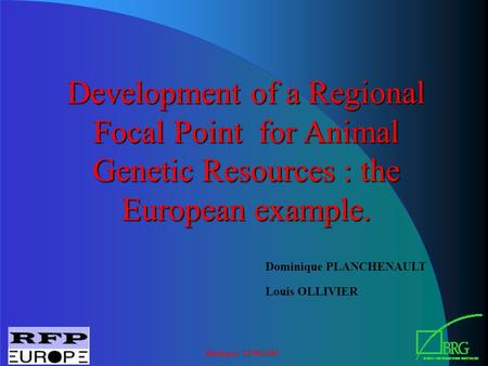 Budapest 23/08/2001 Development of a Regional Focal Point for Animal Genetic Resources : the European example. Dominique PLANCHENAULT Louis OLLIVIER.
