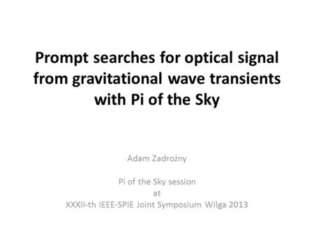 Prompt searches for optical signal from gravitational wave transients with Pi of the Sky Adam Zadrożny Pi of the Sky session at XXXII-th IEEE-SPIE Joint.