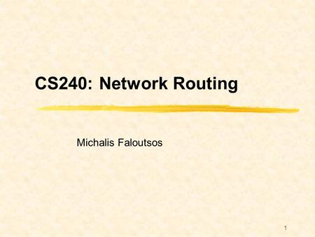 1 CS240: Network Routing Michalis Faloutsos. 2 Scope Routing Basics BGP routing Ad hoc routing Security Issues Group communications: Broadcast, Multicast.
