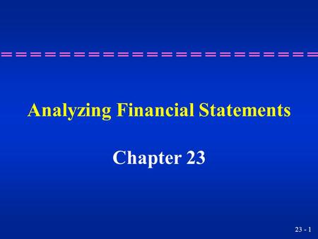 23 - 1 Analyzing Financial Statements Chapter 23.