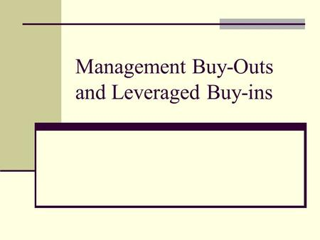 Management Buy-Outs and Leveraged Buy-ins. Terminology MBO = Management Buy-Out (USA =LBO, Leveraged Buy-Out) The purchase of a business by its existing.
