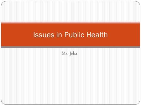 Ms. Jeha Issues in Public Health. Objectives To understand the course and expectations featured in the syllabus To introduce each other.
