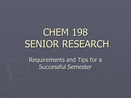 CHEM 198 SENIOR RESEARCH Requirements and Tips for a Successful Semester.