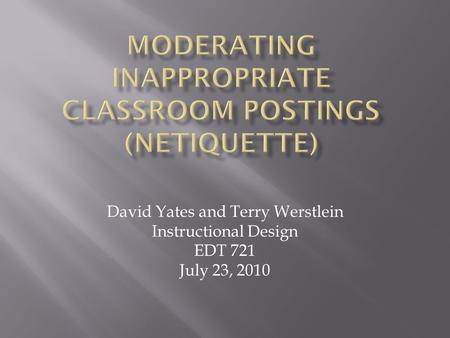 David Yates and Terry Werstlein Instructional Design EDT 721 July 23, 2010.