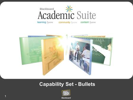 1 Capability Set - Bullets. 2 Bb Academic Suite Capability Set by : System.