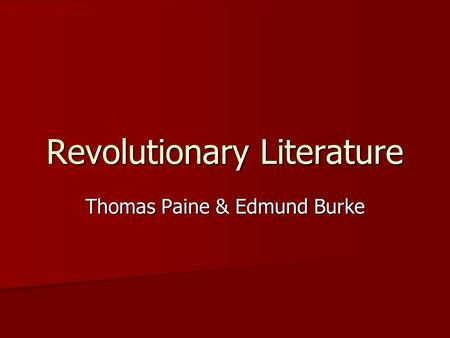 Revolutionary Literature Thomas Paine & Edmund Burke.