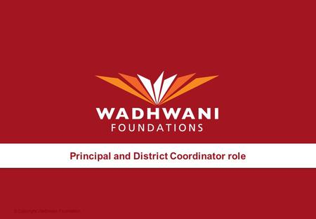© Copyright Wadhwani Foundation Principal and District Coordinator role.