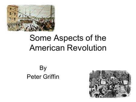 Some Aspects of the American Revolution By Peter Griffin.