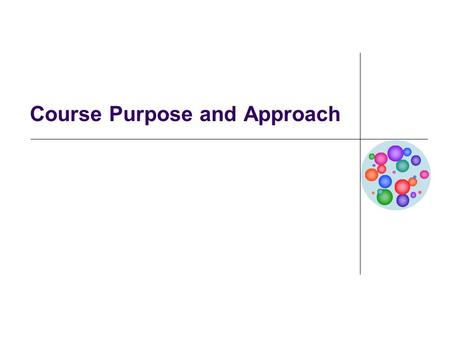 Course Purpose and Approach. Course Purpose This course is designed to help students apply the principles of Business Process Management (BPM) to improve.
