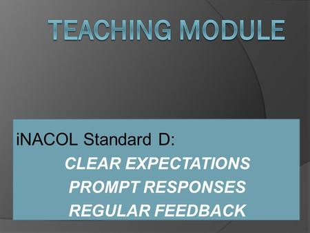INACOL Standard D: CLEAR EXPECTATIONS PROMPT RESPONSES REGULAR FEEDBACK.
