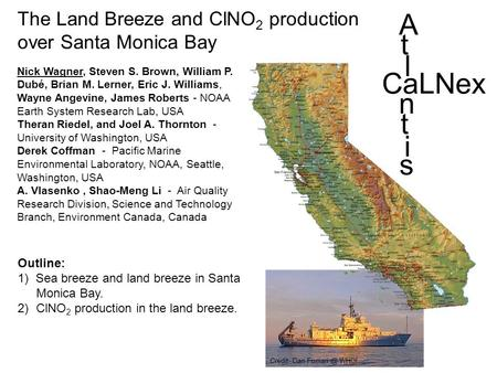 The Land Breeze and ClNO 2 production over Santa Monica Bay Nick Wagner, Steven S. Brown, William P. Dubé, Brian M. Lerner, Eric J. Williams, Wayne Angevine,
