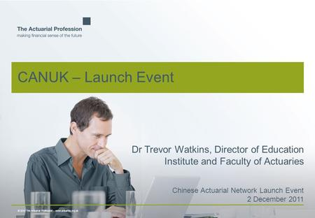© 2010 The Actuarial Profession  www.actuaries.org.uk Dr Trevor Watkins, Director of Education Institute and Faculty of Actuaries Chinese Actuarial Network.