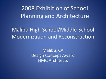 Malibu High School/Middle School Modernization and Reconstruction Malibu, CA Design Concept Award HMC Architects 2008 Exhibition of School Planning and.