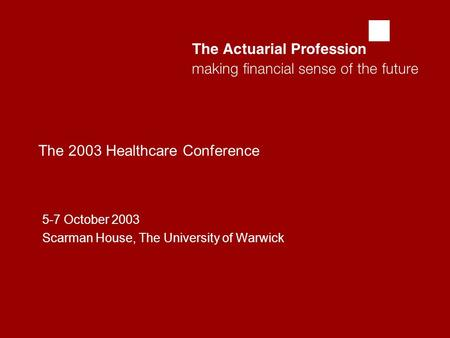  The 2003 Healthcare Conference 5-7 October 2003 Scarman House, The University of Warwick.