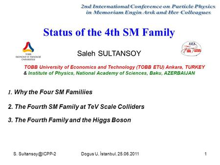 S. U, İstanbul, 25.06.20111 Status of the 4th SM Family Saleh SULTANSOY TOBB University of Economics and Technology (TOBB ETU) Ankara,