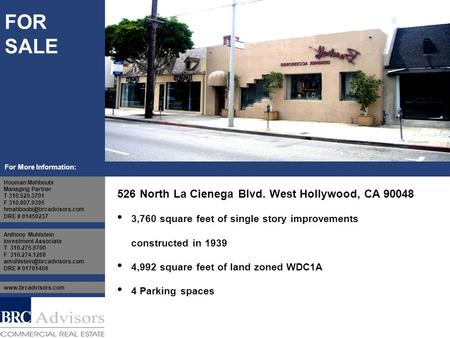FOR SALE For More Information: 526 North La Cienega Blvd. West Hollywood, CA 90048 3,760 square feet of single story improvements constructed in 1939 4,992.