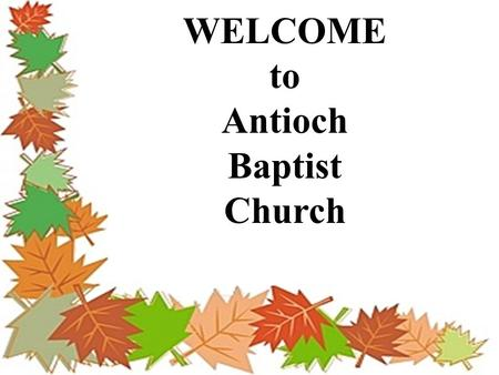 WELCOME to Antioch Baptist Church. Announcements November 16, 2008.