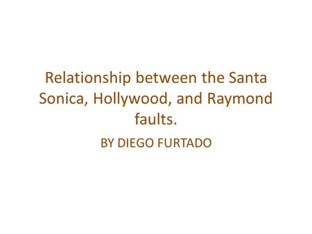 Relationship between the Santa Sonica, Hollywood, and Raymond faults. BY DIEGO FURTADO.