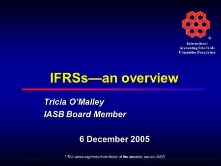 ® International Accounting Standards Committee Foundation December 2005 1 1World Bank—Advanced Program in Accounting and Auditing Regulation IFRSs—an overview.