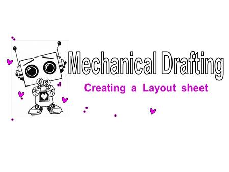 Creating a Layout sheet. Sketching  Key Terms & Definitions  Mechanical Drafting: Drawings are created using mechanical instruments. Layout Sheet: consists.