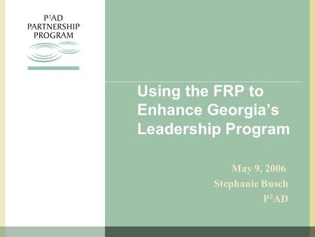 Using the FRP to Enhance Georgia's Leadership Program May 9, 2006 Stephanie Busch P 2 AD.