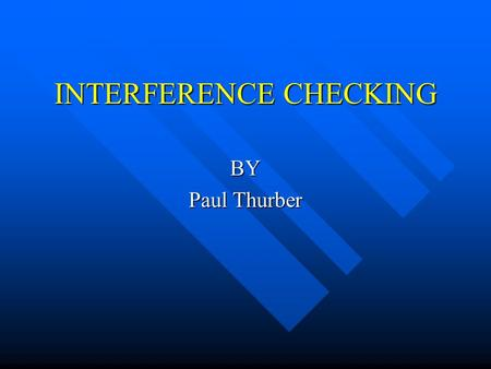 "INTERFERENCE CHECKING BY Paul Thurber. When is a ½"" not a ½"" What do you do if it does not fit What do you do if it does not fit Who is responsible for."