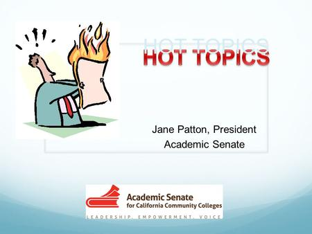 HOT TOPICS Jane Patton, President Academic Senate.