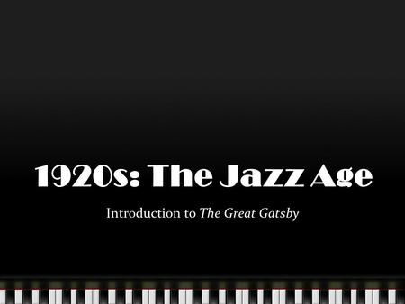 1920s: The Jazz Age Introduction to The Great Gatsby.