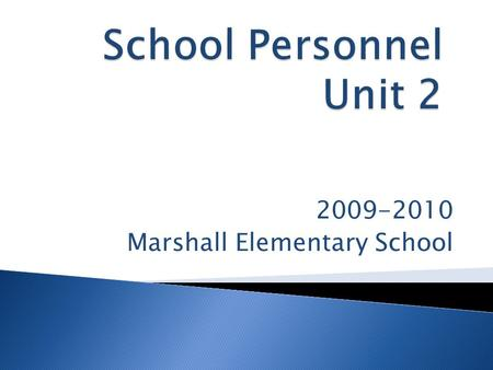 2009-2010 Marshall Elementary School.  Staff  Teacher  Teacher Assistant  Secretary  Nurse  Counselor  Volunteer  ITRT  Principal  AP  Security.
