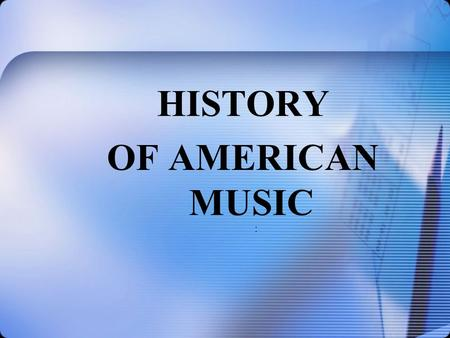 HISTORY OF AMERICAN MUSIC :. The USA is the homeland of unique musical styles.
