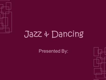 Jazz & Dancing Presented By:. Origins of Jazz Explain when & where it was first created.