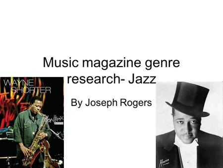 Music magazine genre research- Jazz By Joseph Rogers.