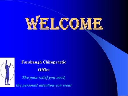 Welcome Farabaugh Chiropractic Office The pain relief you need, the personal attention you want.