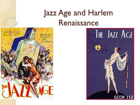 Jazz Age and Harlem Renaissance. Jazz Age Began in New Orleans Brought North through the Great Migration Heavily influenced by African music traditions.