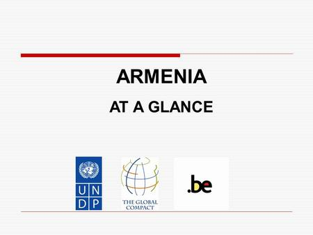 ARMENIA AT A GLANCE. Market Gateway  Around 3 mln population  Tariff Free Access to CIS: Market of 250 Million Consumers  Access to Middle East Market.