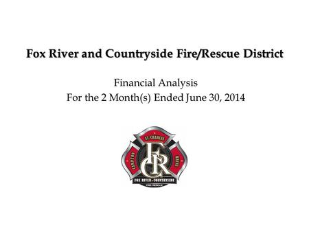 Fox River and Countryside Fire/Rescue District Financial Analysis For the 2 Month(s) Ended June 30, 2014.
