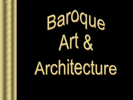 Baroque Style of Art & Architecture ► 1600-1750 ► Dramatic, emotional. ► Colors were brighter than bright; darks were darker than dark. ► Brought together.
