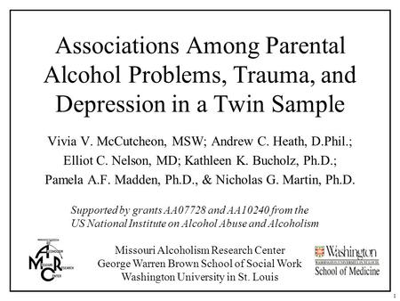 Associations Among Parental Alcohol Problems, Trauma, and Depression in a Twin Sample Vivia V. McCutcheon, MSW; Andrew C. Heath, D.Phil.; Elliot C. Nelson,