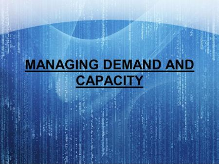 MANAGING DEMAND AND CAPACITY. Capacity is usually constant whereas demand usually fluctuates. Fluctuations could be due to various reasons, predictable.
