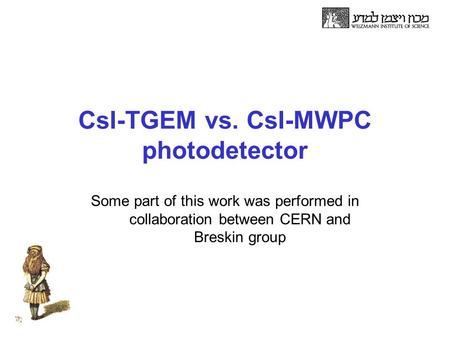CsI-TGEM vs. CsI-MWPC photodetector Some part of this work was performed in collaboration between CERN and Breskin group.