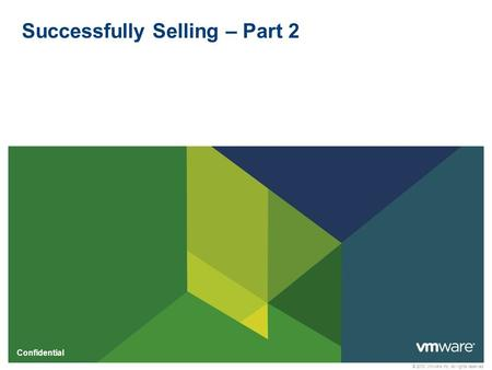 © 2010 VMware Inc. All rights reserved Confidential Successfully Selling – Part 2.