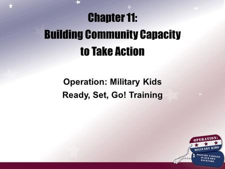 Chapter 11: Building Community Capacity to Take Action Operation: Military Kids Ready, Set, Go! Training.