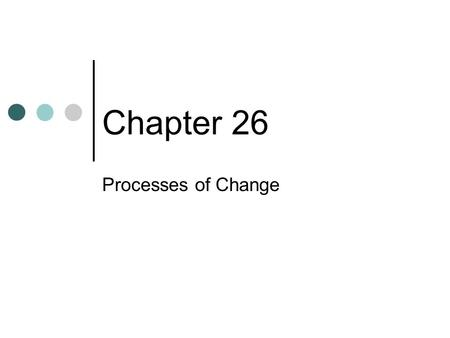 Chapter 26 Processes of Change. Chapter Preview Why Do Cultures Change? How Do Cultures Change? What Is Modernization?