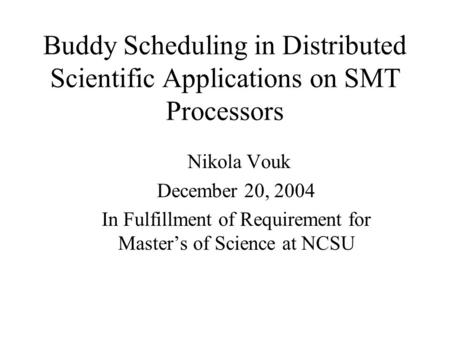 Buddy Scheduling in Distributed Scientific Applications on SMT Processors Nikola Vouk December 20, 2004 In Fulfillment of Requirement for Master's of Science.