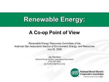 Renewable Energy: A Co-op Point of View Renewable Energy Resources Committee of the American Bar Association Section of Environment, Energy, and Resources.