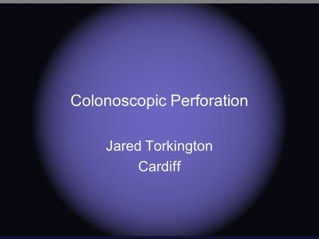 Colonoscopic Perforation Jared Torkington Cardiff.