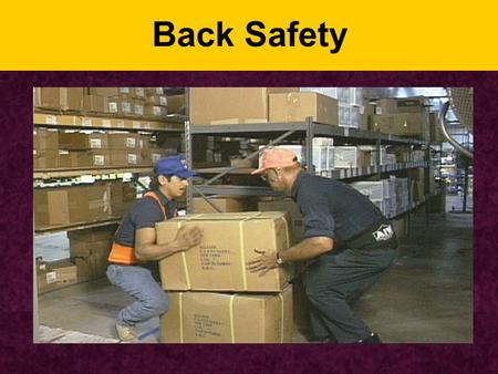 Back Safety. Back Injuries: Sobering Facts 80-90% of the population will have back injury in their lifetimes One in every 5 workplace injuries is a back.