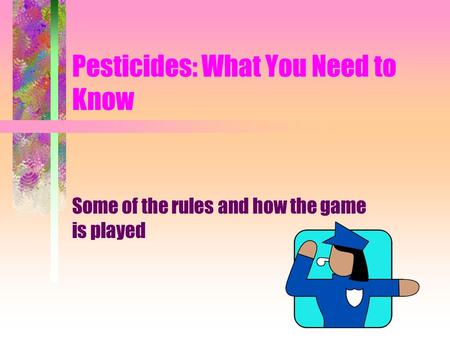 Pesticides: What You Need to Know Some of the rules and how the game is played.