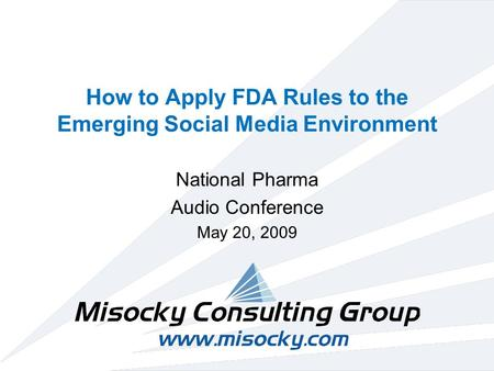 How to Apply FDA Rules to the Emerging Social Media Environment National Pharma Audio Conference May 20, 2009.