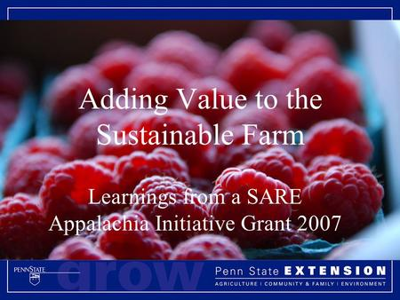Adding Value to the Sustainable Farm Learnings from a SARE Appalachia Initiative Grant 2007.